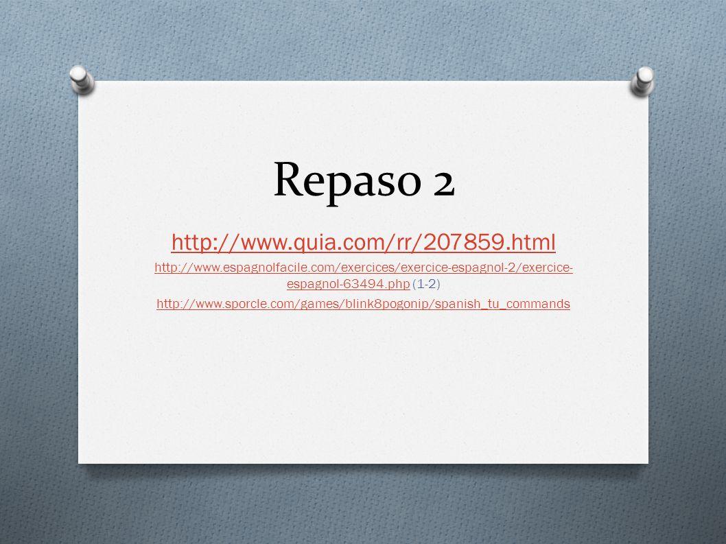 Repaso 2 http://www.quia.com/rr/207859.html