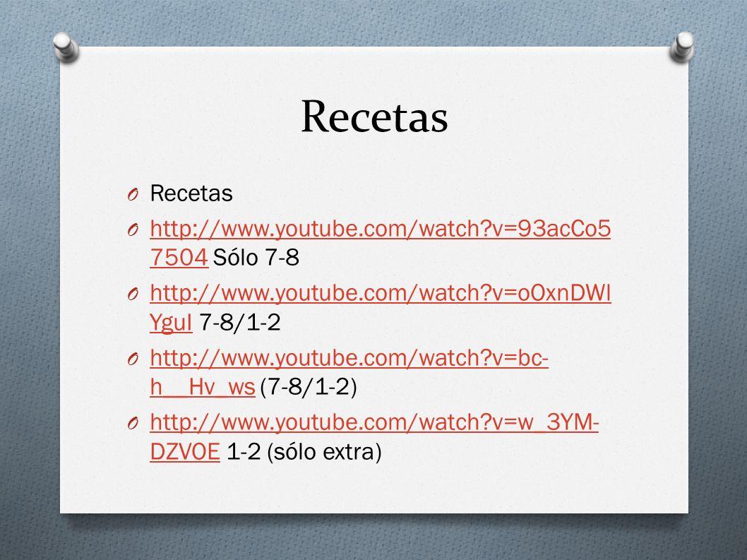 Recetas Recetas http://www.youtube.com/watch v=93acCo57504 Sólo 7-8