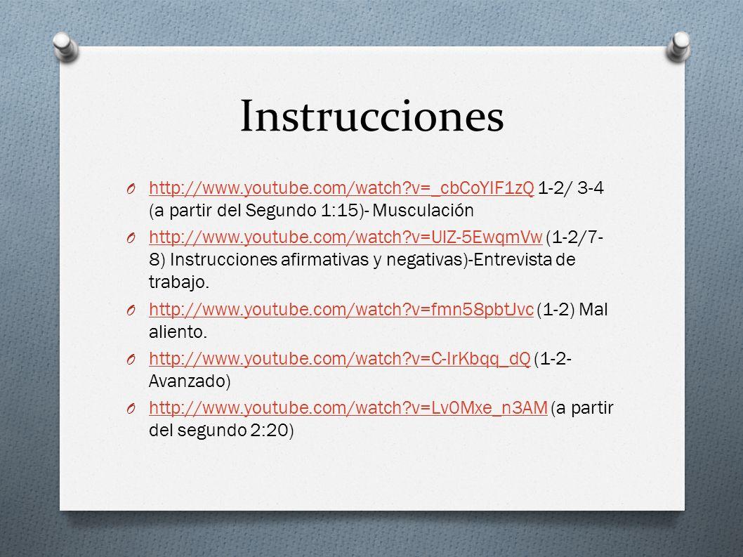 Instrucciones http://www.youtube.com/watch v=_cbCoYIF1zQ 1-2/ 3-4 (a partir del Segundo 1:15)- Musculación.