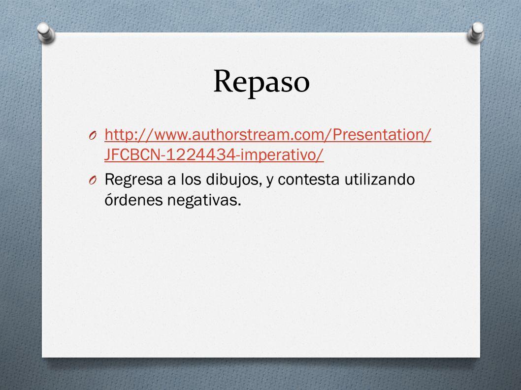 Repaso http://www.authorstream.com/Presentation/JFCBCN-1224434-imperativo/ Regresa a los dibujos, y contesta utilizando órdenes negativas.