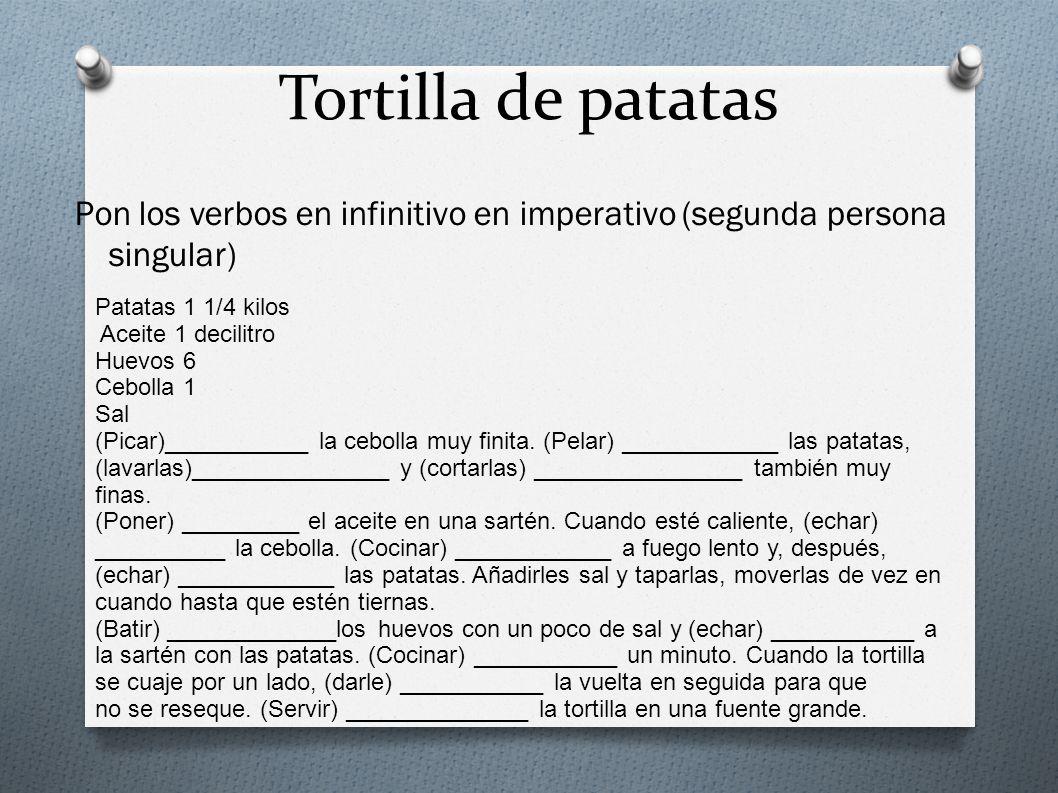 Tortilla de patatas Pon los verbos en infinitivo en imperativo (segunda persona singular) Patatas 1 1/4 kilos.