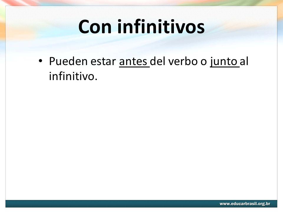 Con infinitivos Pueden estar antes del verbo o junto al infinitivo.