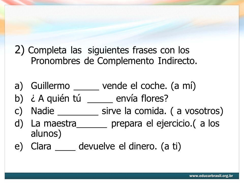2) Completa las siguientes frases con los Pronombres de Complemento Indirecto.