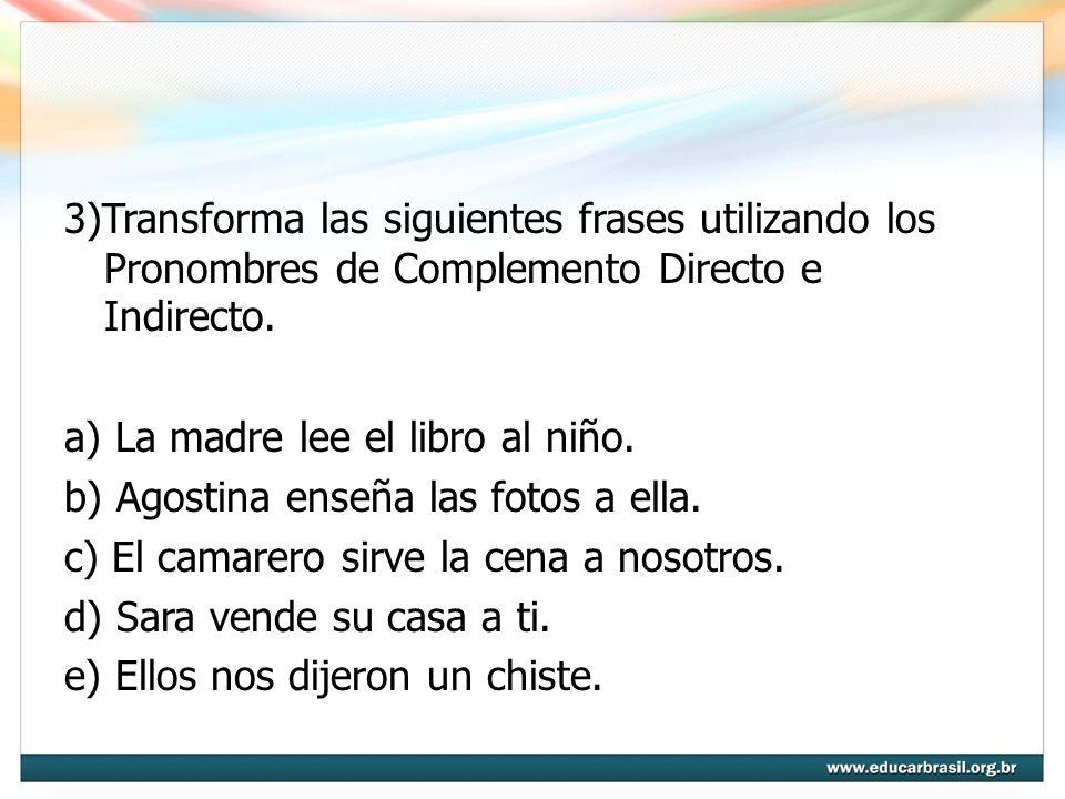 3)Transforma las siguientes frases utilizando los Pronombres de Complemento Directo e Indirecto.