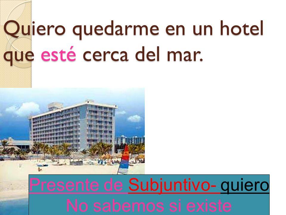 Quiero quedarme en un hotel que esté cerca del mar.