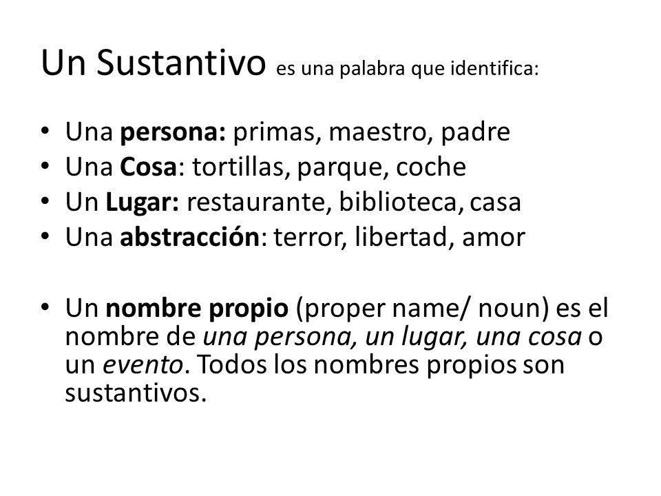 Un Sustantivo es una palabra que identifica: