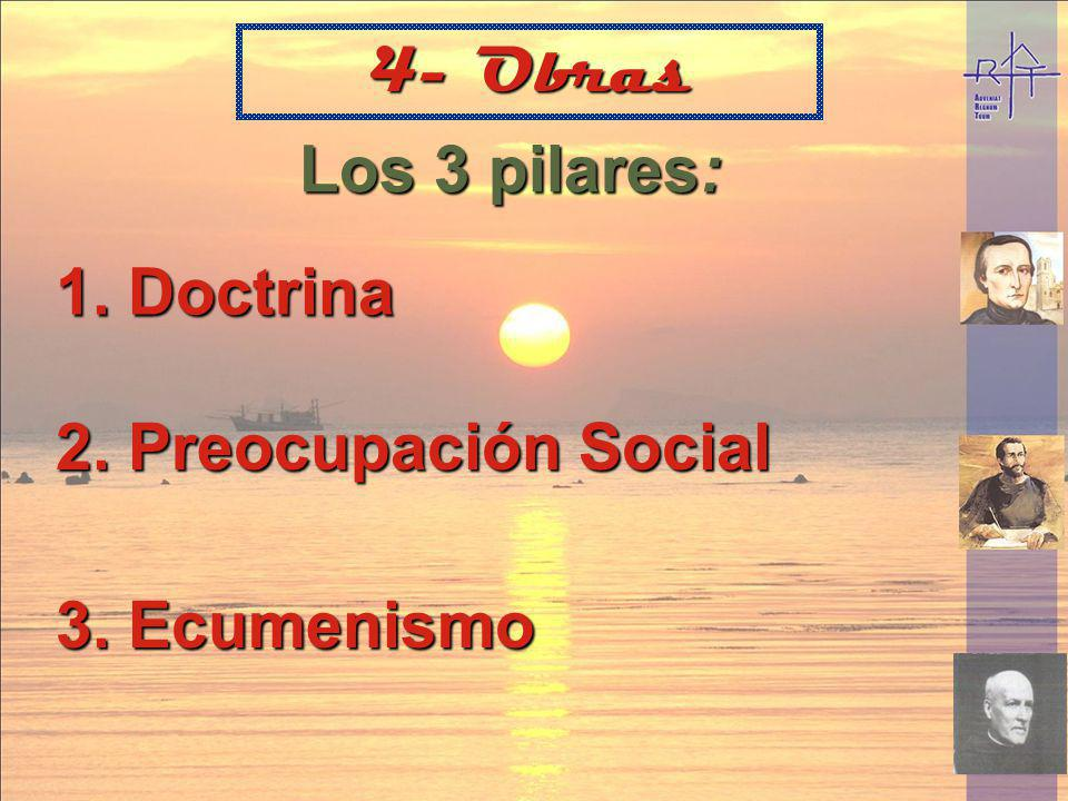 4- Obras Los 3 pilares: Doctrina 2. Preocupación Social 3. Ecumenismo