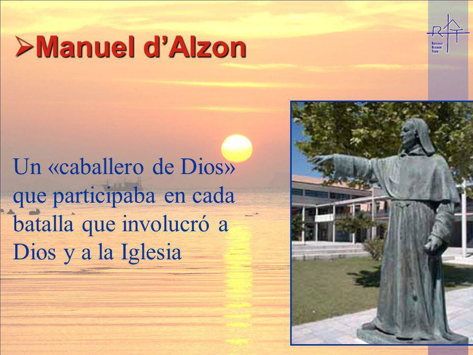 Manuel d'Alzon Un «caballero de Dios» que participaba en cada batalla que involucró a Dios y a la Iglesia.