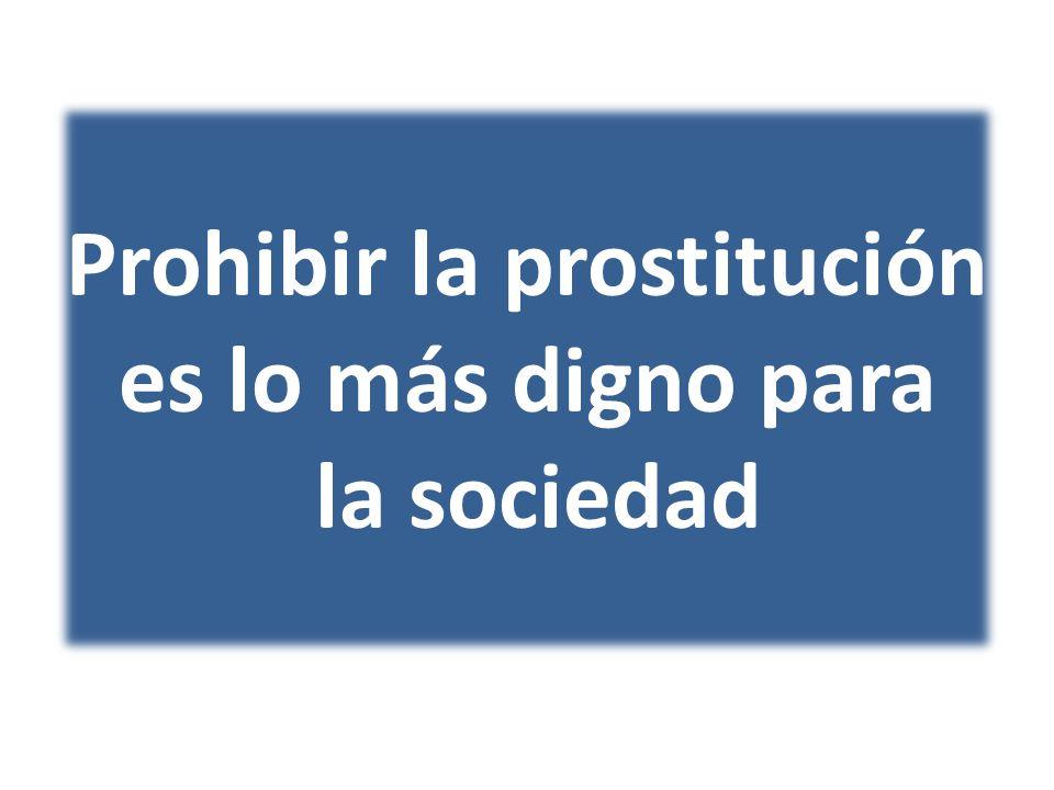 Prohibir la prostitución es lo más digno para la sociedad