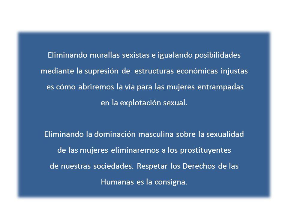 Eliminando murallas sexistas e igualando posibilidades mediante la supresión de estructuras económicas injustas es cómo abriremos la vía para las mujeres entrampadas en la explotación sexual.