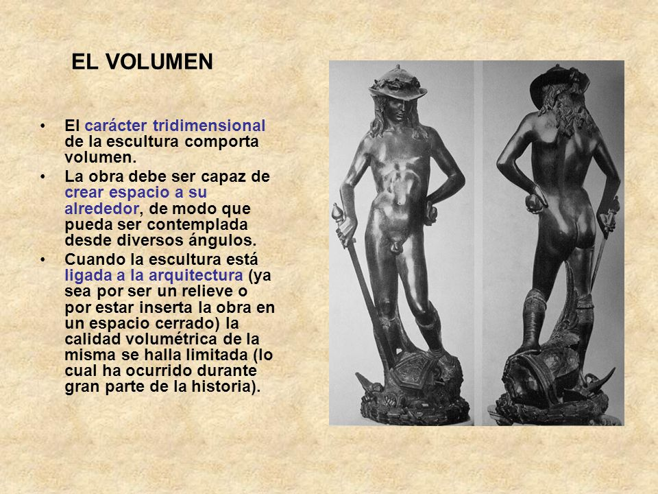 EL VOLUMENEl carácter tridimensional de la escultura comporta volumen.