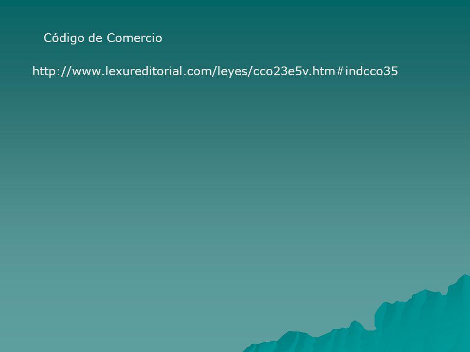 Código de Comercio http://www.lexureditorial.com/leyes/cco23e5v.htm#indcco35