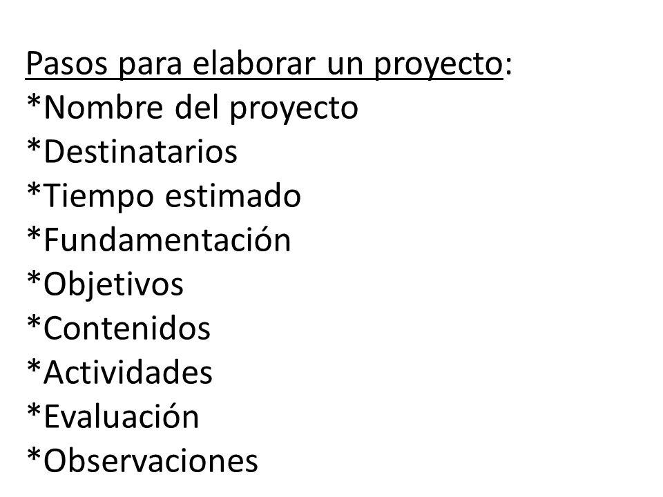 Pasos para elaborar un proyecto:. Nombre del proyecto. Destinatarios