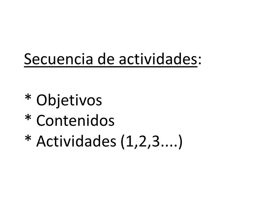 Secuencia de actividades: * Objetivos * Contenidos * Actividades (1,2,3....)