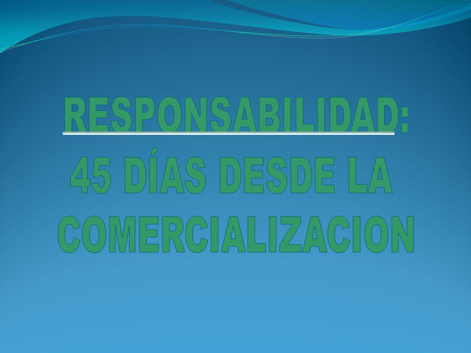 RESPONSABILIDAD: 45 DÍAS DESDE LA COMERCIALIZACION