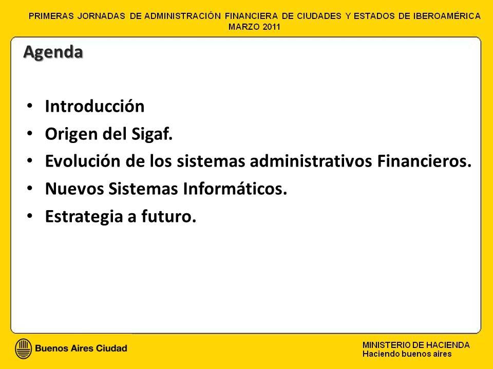 Agenda Introducción. Origen del Sigaf. Evolución de los sistemas administrativos Financieros. Nuevos Sistemas Informáticos.