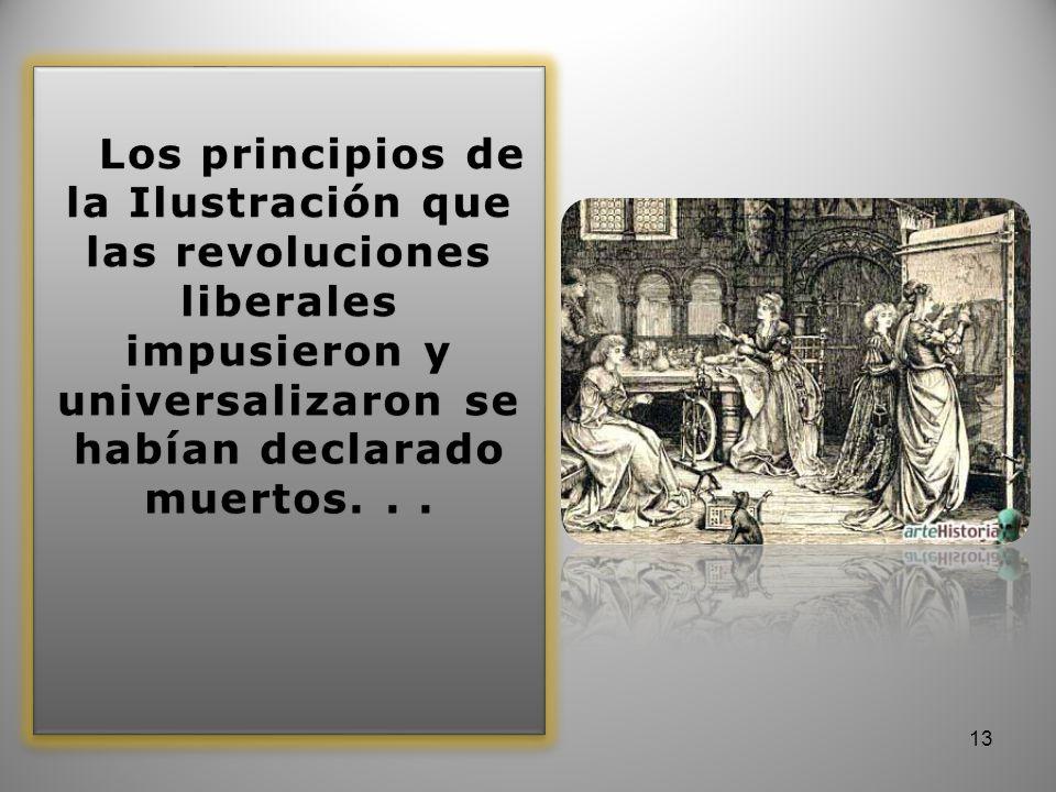 Los principios de la Ilustración que las revoluciones liberales impusieron y universalizaron se habían declarado muertos.