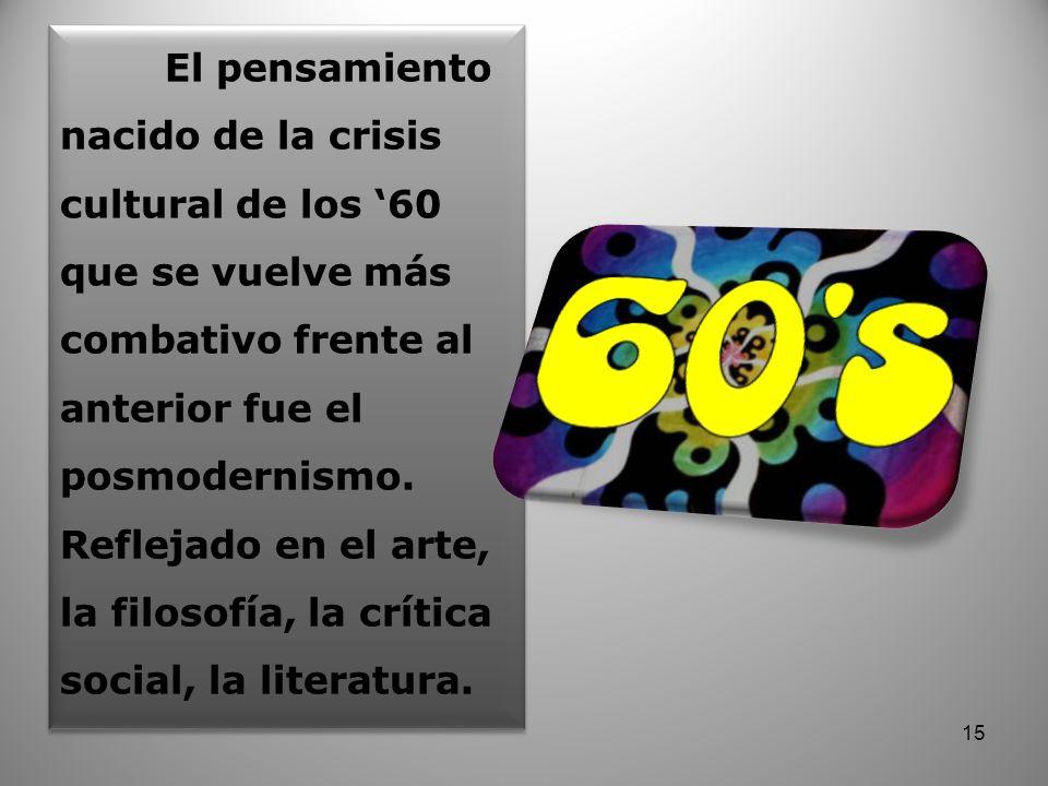 El pensamiento nacido de la crisis cultural de los '60 que se vuelve más combativo frente al anterior fue el posmodernismo.