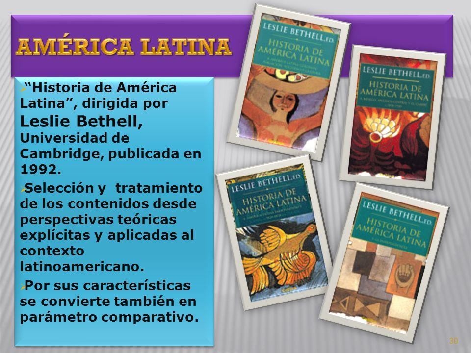América Latina Historia de América Latina , dirigida por Leslie Bethell, Universidad de Cambridge, publicada en 1992.