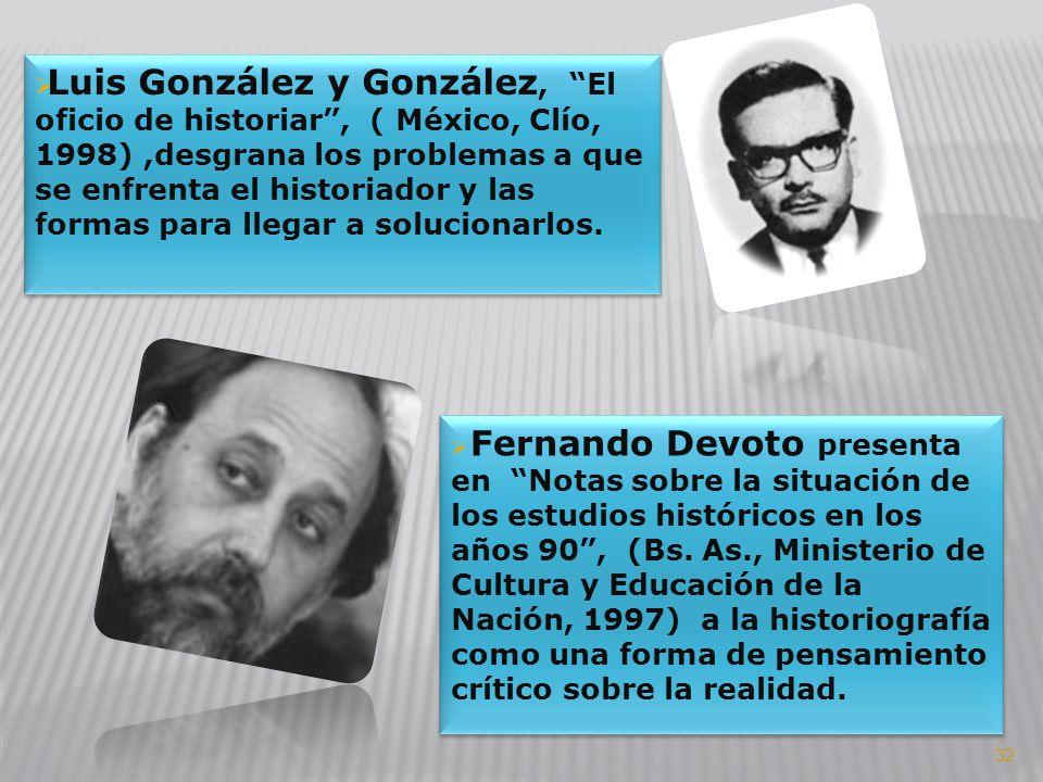 Luis González y González, El oficio de historiar , ( México, Clío, 1998) ,desgrana los problemas a que se enfrenta el historiador y las formas para llegar a solucionarlos.