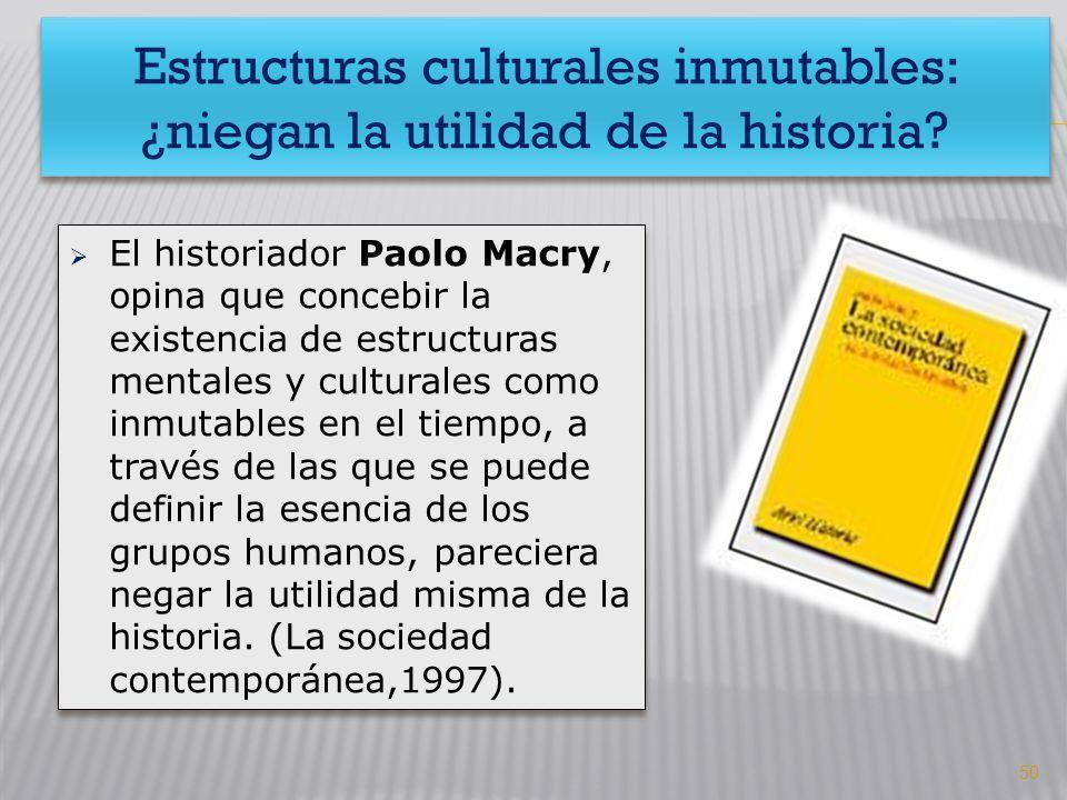 Estructuras culturales inmutables: ¿niegan la utilidad de la historia
