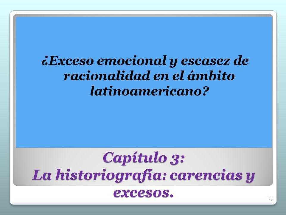 Capítulo 3: La historiografía: carencias y excesos.