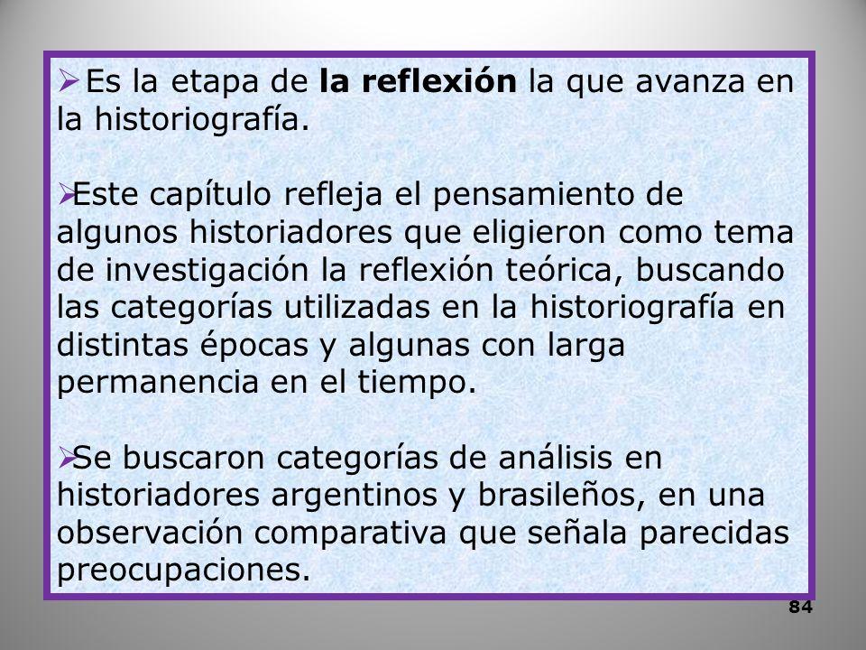 Es la etapa de la reflexión la que avanza en la historiografía.