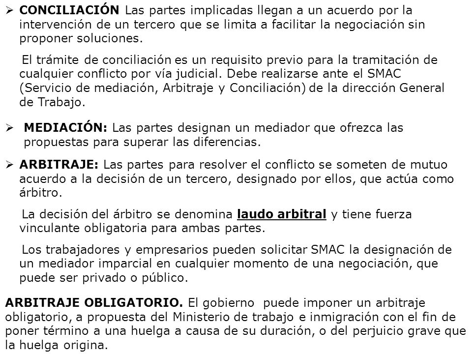 CONCILIACIÓN Las partes implicadas llegan a un acuerdo por la intervención de un tercero que se limita a facilitar la negociación sin proponer soluciones.