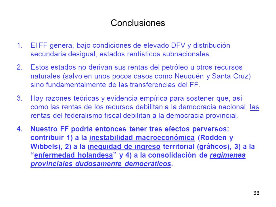 Conclusiones El FF genera, bajo condiciones de elevado DFV y distribución secundaria desigual, estados rentísticos subnacionales.