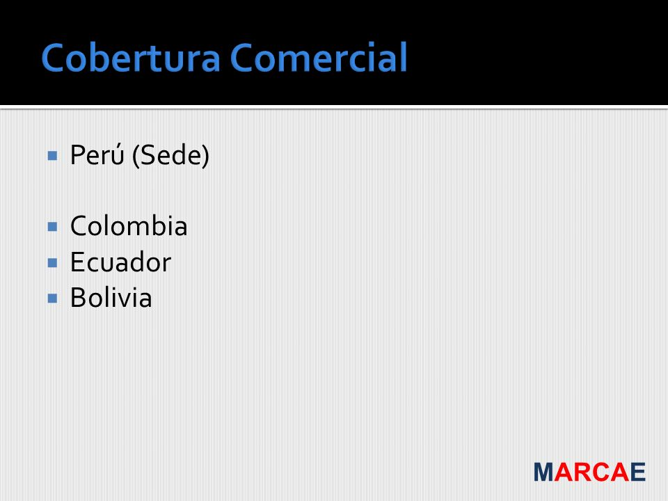 Cobertura Comercial Perú (Sede) Colombia Ecuador Bolivia MARCAE