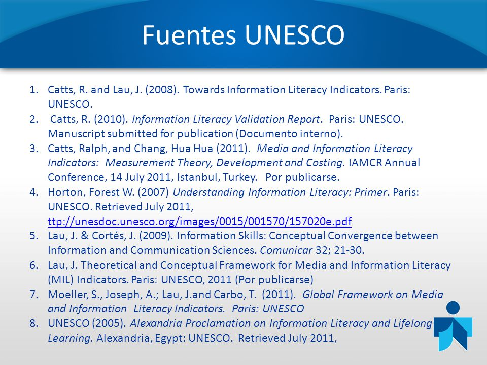 Fuentes UNESCO Catts, R. and Lau, J. (2008). Towards Information Literacy Indicators. Paris: UNESCO.