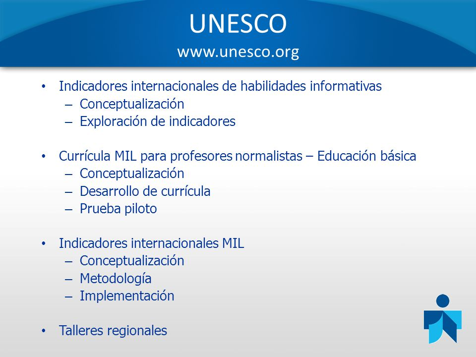 UNESCO www.unesco.org Indicadores internacionales de habilidades informativas. Conceptualización. Exploración de indicadores.