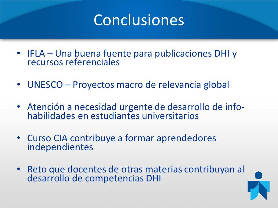 Conclusiones IFLA – Una buena fuente para publicaciones DHI y recursos referenciales. UNESCO – Proyectos macro de relevancia global.