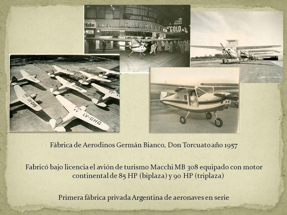 Fábrica de Aerodinos Germán Bianco, Don Torcuato año 1957 Fabricó bajo licencia el avión de turismo Macchi MB 308 equipado con motor continental de 85 HP (biplaza) y 90 HP (triplaza) Primera fábrica privada Argentina de aeronaves en serie