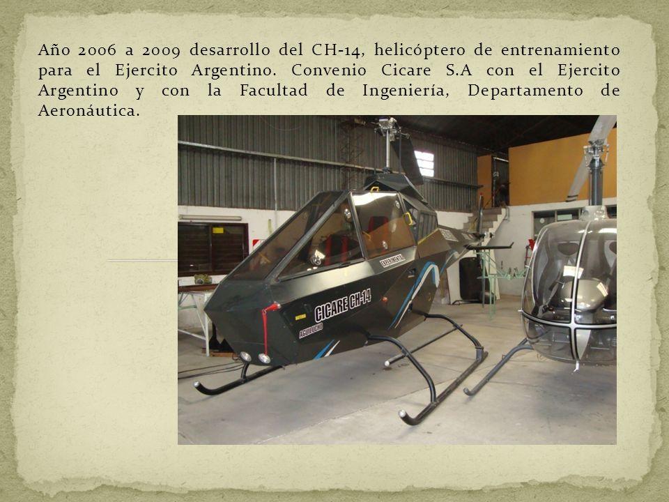 Año 2006 a 2009 desarrollo del CH-14, helicóptero de entrenamiento para el Ejercito Argentino.