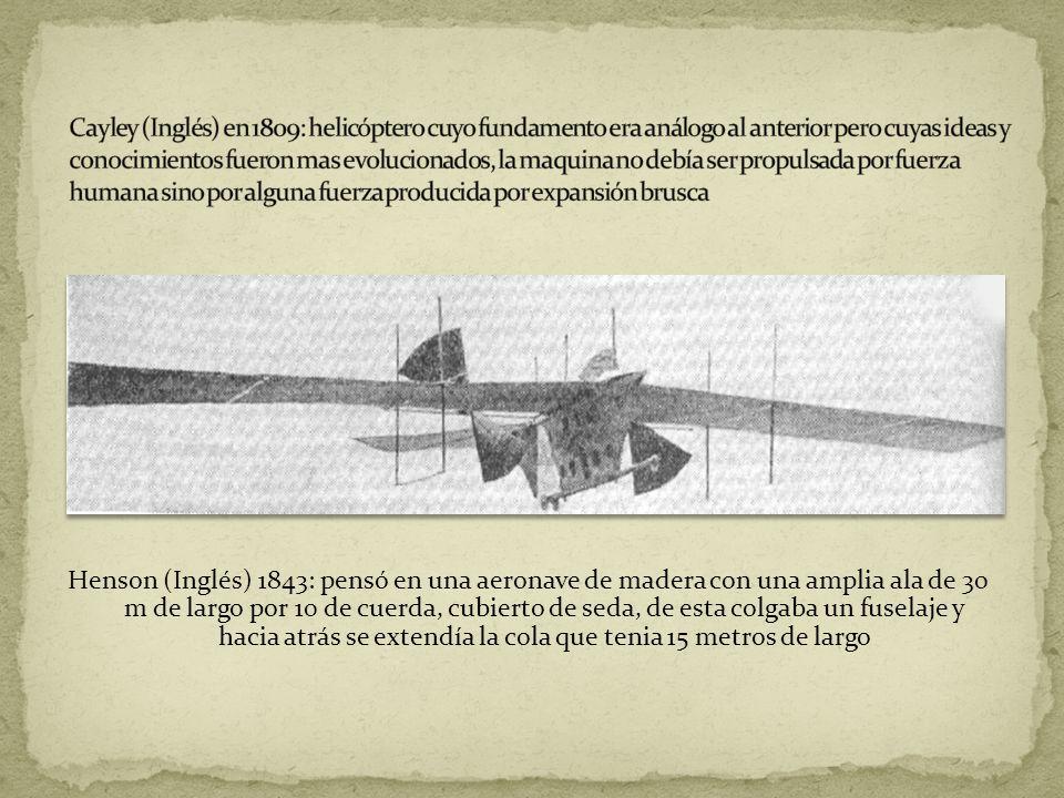 Cayley (Inglés) en 1809: helicóptero cuyo fundamento era análogo al anterior pero cuyas ideas y conocimientos fueron mas evolucionados, la maquina no debía ser propulsada por fuerza humana sino por alguna fuerza producida por expansión brusca
