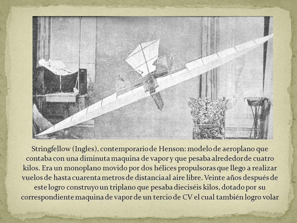 Stringfellow (Ingles), contemporario de Henson: modelo de aeroplano que contaba con una diminuta maquina de vapor y que pesaba alrededor de cuatro kilos.