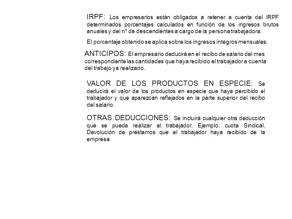IRPF: Los empresarios están obligados a retener a cuenta del IRPF determinados porcentajes calculados en función de los ingresos brutos anuales y del nº de descendientes a cargo de la persona trabajadora.