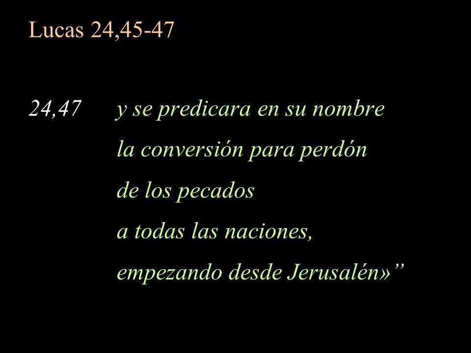 Lucas 24,45-47 24,47 y se predicara en su nombre. la conversión para perdón. de los pecados.