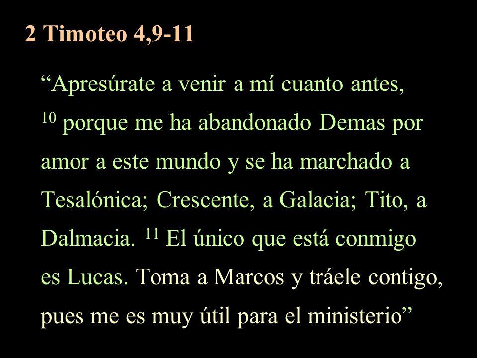 2 Timoteo 4,9-11 Apresúrate a venir a mí cuanto antes, 10 porque me ha abandonado Demas por. amor a este mundo y se ha marchado a.