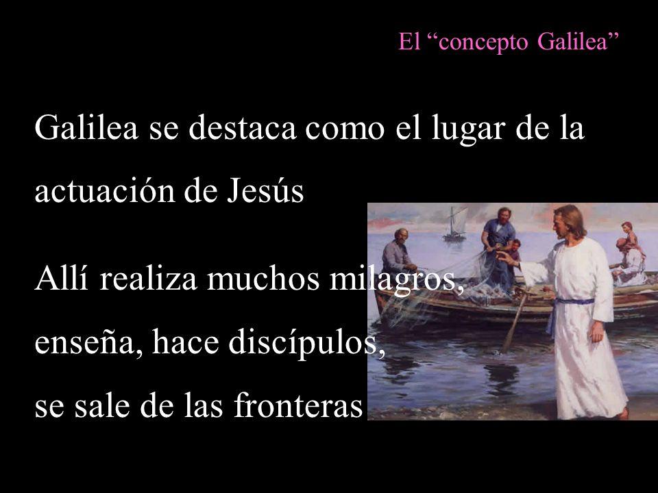 Galilea se destaca como el lugar de la actuación de Jesús