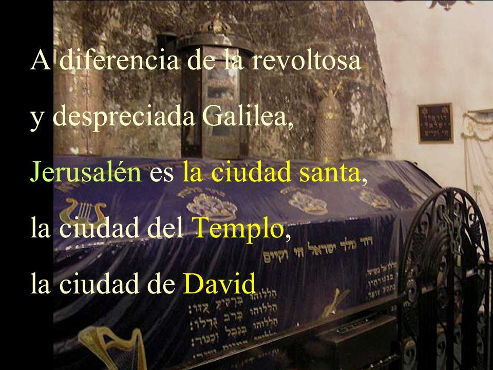 A diferencia de la revoltosa y despreciada Galilea,
