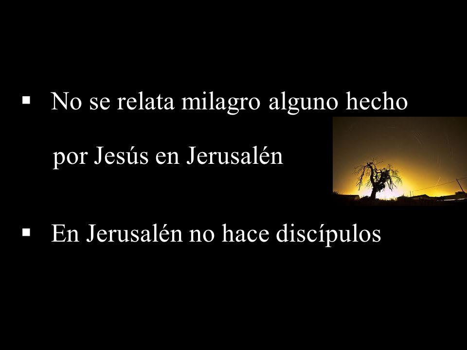 No se relata milagro alguno hecho por Jesús en Jerusalén