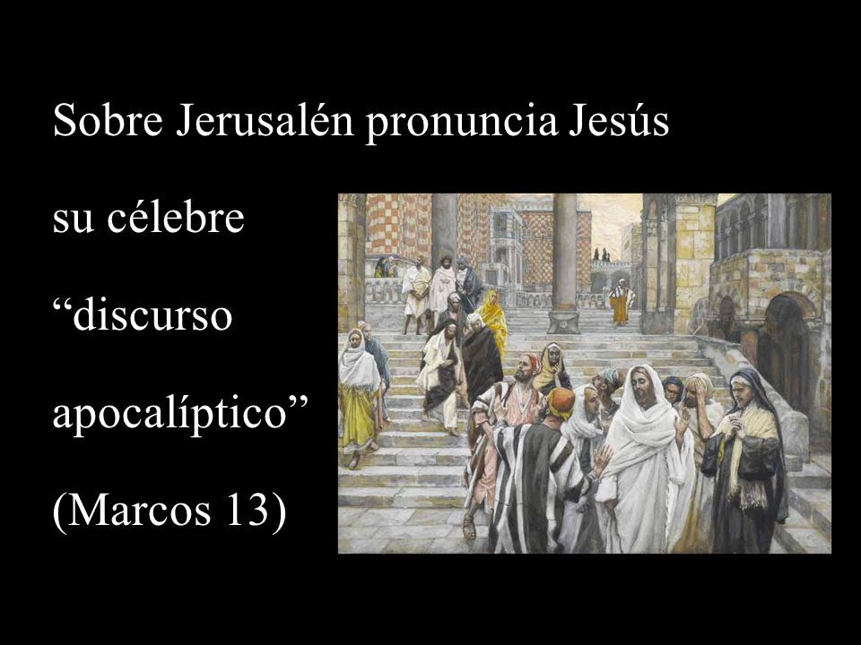 Sobre Jerusalén pronuncia Jesús su célebre discurso apocalíptico