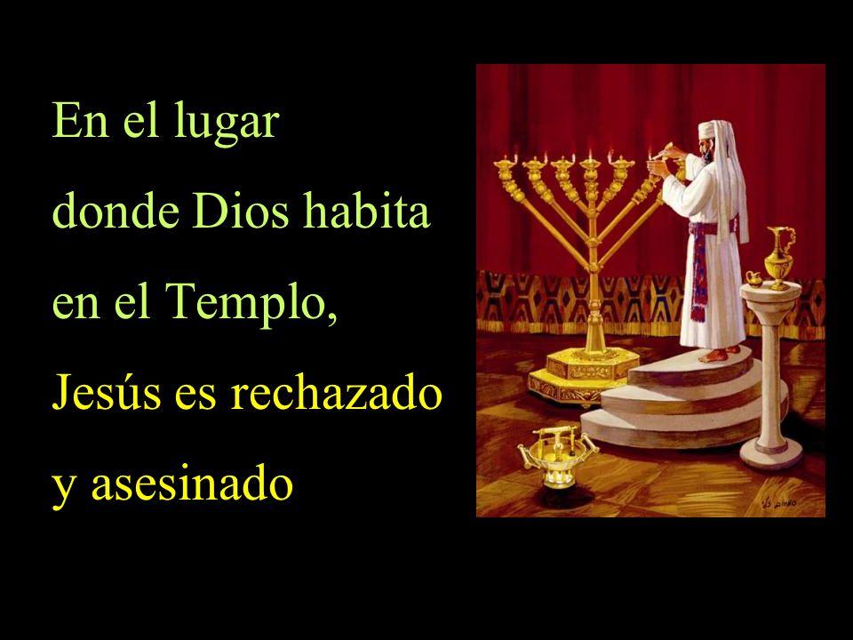 En el lugar donde Dios habita en el Templo, Jesús es rechazado