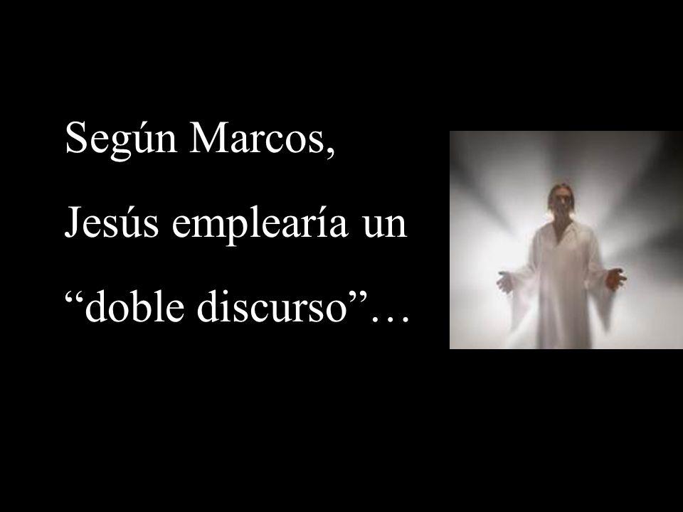 Según Marcos, Jesús emplearía un doble discurso …