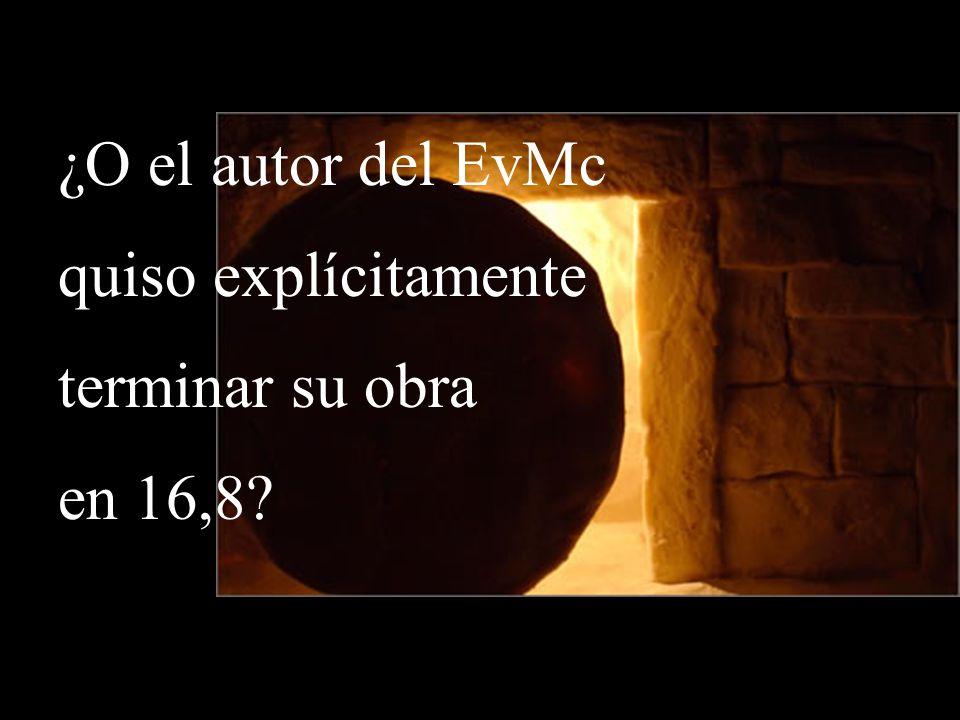 ¿O el autor del EvMc quiso explícitamente terminar su obra en 16,8