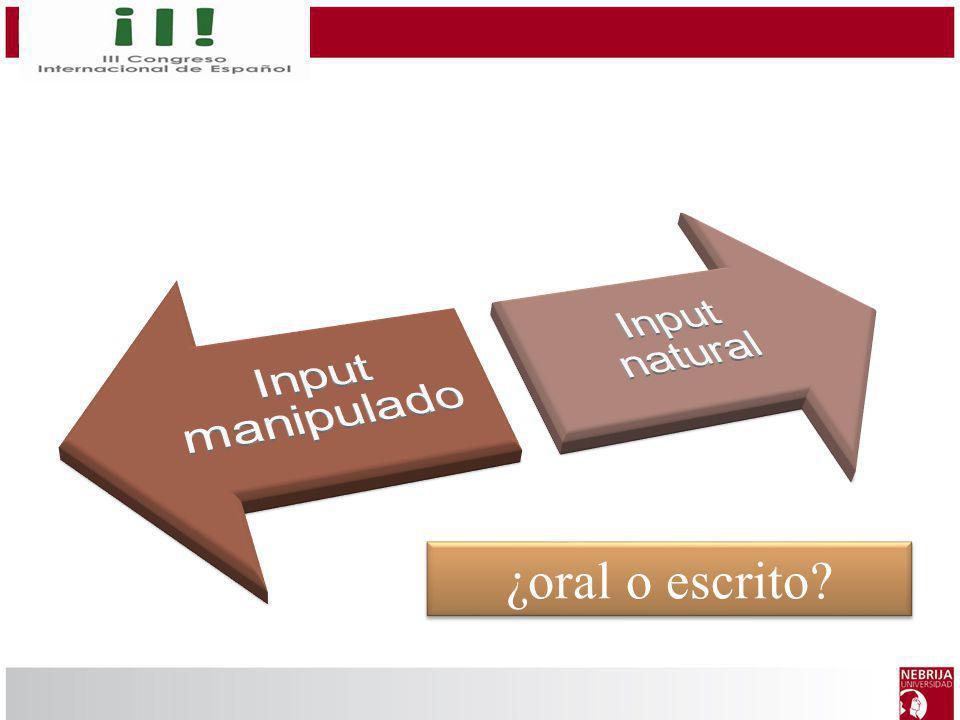 Input manipulado Input natural ¿oral o escrito