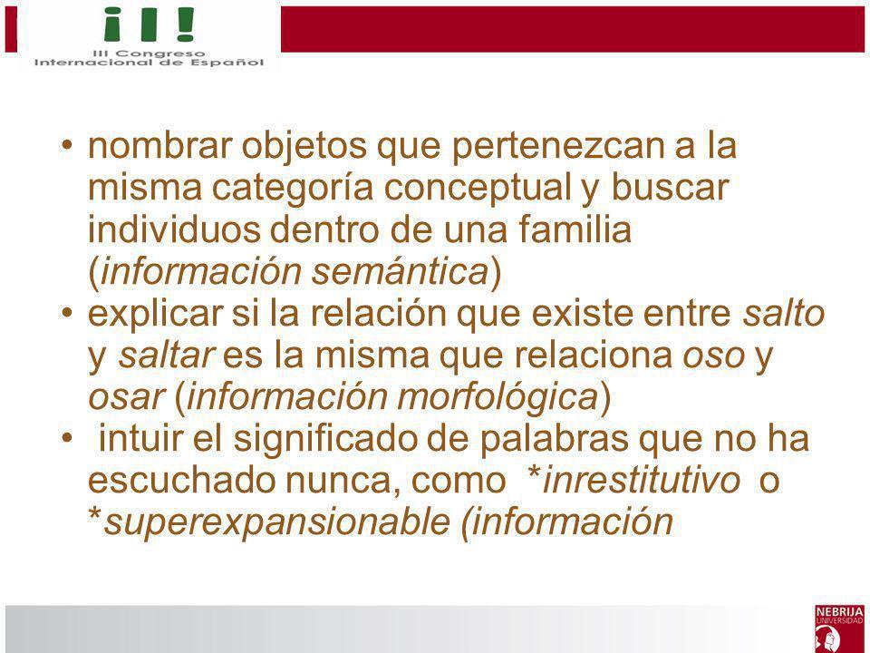 nombrar objetos que pertenezcan a la misma categoría conceptual y buscar individuos dentro de una familia (información semántica)