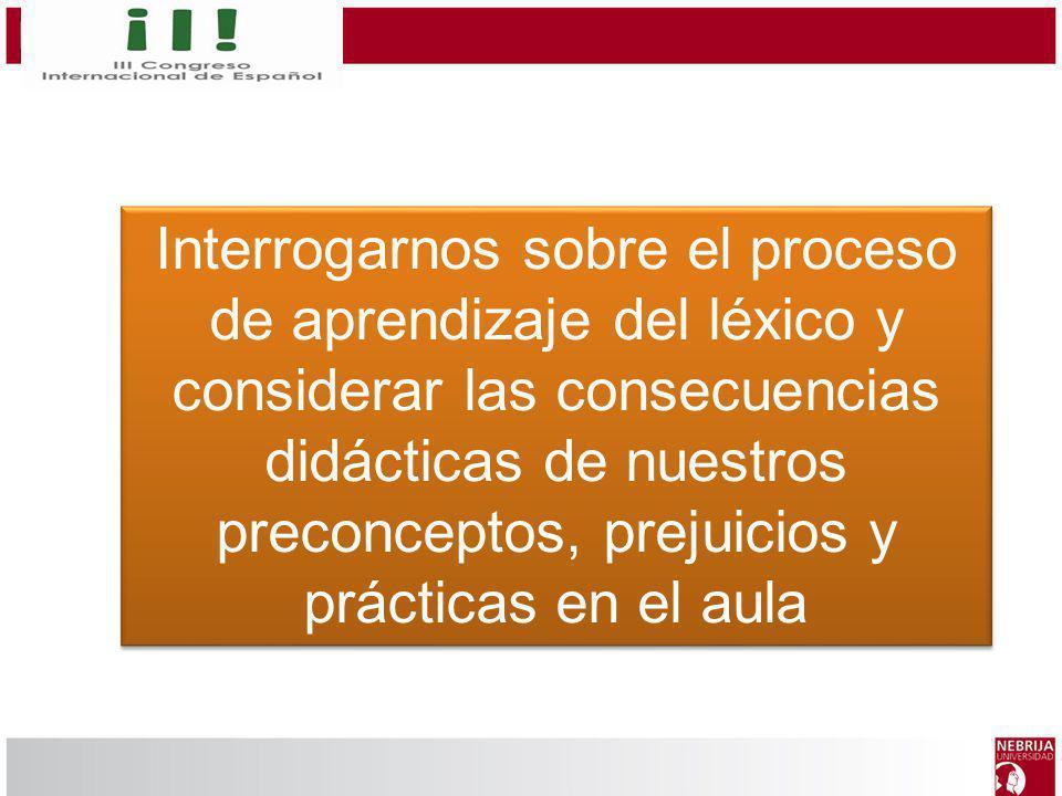 Interrogarnos sobre el proceso de aprendizaje del léxico y considerar las consecuencias didácticas de nuestros preconceptos, prejuicios y prácticas en el aula